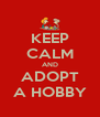 KEEP CALM AND ADOPT A HOBBY - Personalised Poster A4 size