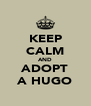 KEEP CALM AND ADOPT A HUGO - Personalised Poster A4 size