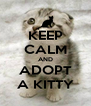 KEEP CALM AND ADOPT A KITTY - Personalised Poster A4 size