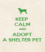 KEEP  CALM AND ADOPT A SHELTER PET - Personalised Poster A4 size