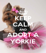 KEEP CALM AND ADOPT A YORKIE - Personalised Poster A4 size