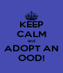 KEEP CALM and ADOPT AN OOD! - Personalised Poster A4 size