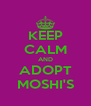 KEEP CALM AND ADOPT MOSHI'S - Personalised Poster A4 size