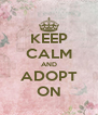 KEEP CALM AND ADOPT ON - Personalised Poster A4 size