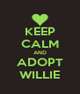 KEEP CALM AND ADOPT WILLIE - Personalised Poster A4 size