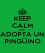 KEEP CALM AND ADOPTA UN PINGÜINO - Personalised Poster A4 size