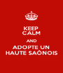KEEP CALM AND ADOPTE UN HAUTE SAÔNOIS - Personalised Poster A4 size