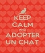 KEEP CALM AND ADOPTER UN CHAT - Personalised Poster A4 size