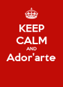 KEEP CALM AND Ador'arte  - Personalised Poster A4 size
