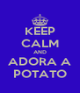 KEEP CALM AND ADORA A POTATO - Personalised Poster A4 size