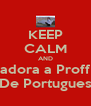 KEEP CALM AND adora a Proff De Portugues - Personalised Poster A4 size