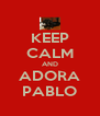 KEEP CALM AND ADORA PABLO - Personalised Poster A4 size
