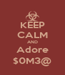 KEEP CALM AND Adore $0M3@ - Personalised Poster A4 size