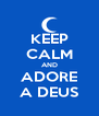 KEEP CALM AND ADORE A DEUS - Personalised Poster A4 size