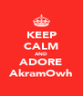 KEEP CALM AND ADORE AkramOwh - Personalised Poster A4 size