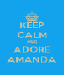 KEEP CALM AND ADORE AMANDA - Personalised Poster A4 size