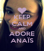 KEEP CALM AND ADORE ANAÏS - Personalised Poster A4 size