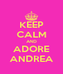 KEEP CALM AND ADORE ANDREA - Personalised Poster A4 size