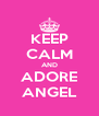 KEEP CALM AND ADORE ANGEL - Personalised Poster A4 size