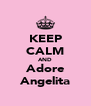 KEEP CALM AND Adore Angelita - Personalised Poster A4 size