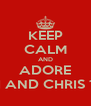 KEEP CALM AND ADORE ANGII AND CHRIS 1.10.13 - Personalised Poster A4 size