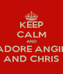 KEEP CALM AND ADORE ANGII  AND CHRIS - Personalised Poster A4 size