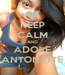 KEEP CALM AND ADORE ANTONETTE - Personalised Poster A4 size