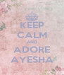 KEEP CALM AND ADORE AYESHA - Personalised Poster A4 size