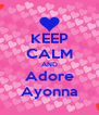 KEEP CALM AND Adore Ayonna - Personalised Poster A4 size