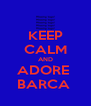 KEEP CALM AND ADORE  BARCA  - Personalised Poster A4 size