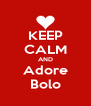 KEEP CALM AND Adore Bolo - Personalised Poster A4 size