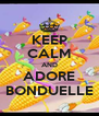 KEEP CALM AND ADORE BONDUELLE - Personalised Poster A4 size