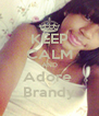 KEEP CALM AND Adore  Brandy - Personalised Poster A4 size