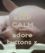 KEEP CALM AND adore buttons x - Personalised Poster A4 size