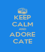 KEEP CALM AND ADORE CATE - Personalised Poster A4 size