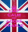 KEEP CALM AND ADORE CHARLIE - Personalised Poster A4 size