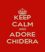 KEEP CALM AND ADORE CHIDERA - Personalised Poster A4 size