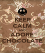 KEEP CALM AND ADORE CHOCOLATE - Personalised Poster A4 size