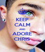 KEEP CALM AND ADORE CHRIS  - Personalised Poster A4 size