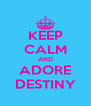 KEEP CALM AND ADORE DESTINY - Personalised Poster A4 size
