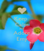 Keep  Calm And Adore Emy - Personalised Poster A4 size