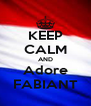 KEEP CALM AND Adore FABIANT - Personalised Poster A4 size