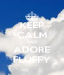 KEEP CALM AND ADORE FLUFFY - Personalised Poster A4 size