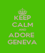 KEEP CALM AND ADORE  GENEVA - Personalised Poster A4 size