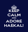 KEEP CALM AND ADORE HAEKAL! - Personalised Poster A4 size