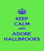 KEEP CALM AND ADORE HALLBROOKS - Personalised Poster A4 size