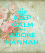 KEEP CALM AND ADORE HANNAH - Personalised Poster A4 size