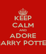 KEEP CALM AND ADORE HARRY POTTER - Personalised Poster A4 size