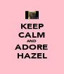 KEEP CALM AND ADORE HAZEL - Personalised Poster A4 size