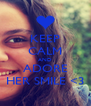 KEEP CALM AND ADORE HER SMILE <3 - Personalised Poster A4 size